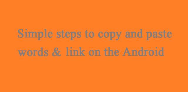 This article is written on how to do copy and paste text, link, words, and urlon Android phones.