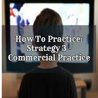 How To Practice: Strategy 3 - Commercial Practice