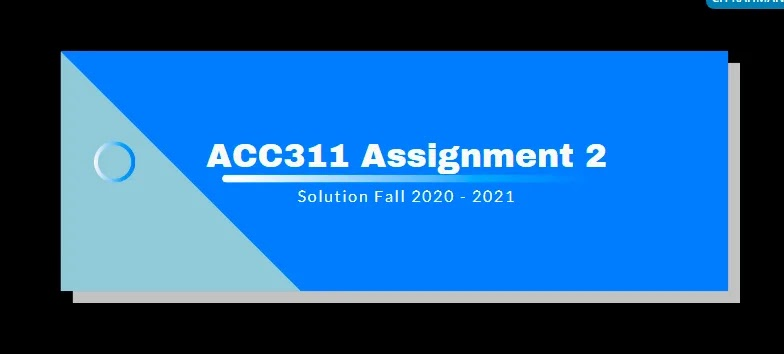 ACC311 Assignment 2 Solution 2021