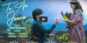 Tu Aa Jaana Lyrics, Video – Palak Muchhal