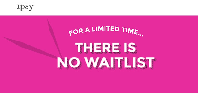 Ipsy - No Waitlist