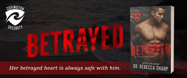 Her betrayed heart is always safe with him. Betrayed by Dr. Rebecca Sharp.