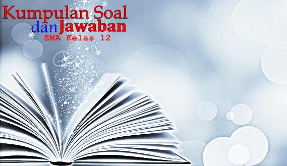 45 Contoh Soal UAS/PAS Bahasa Indonesia Kelas 12 Lengkap ...