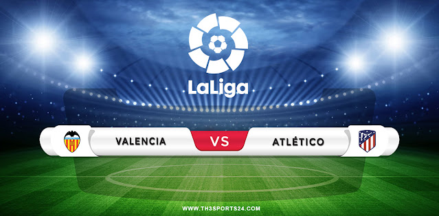 Valencia vs Atletico Madrid Prediction & Match Preview