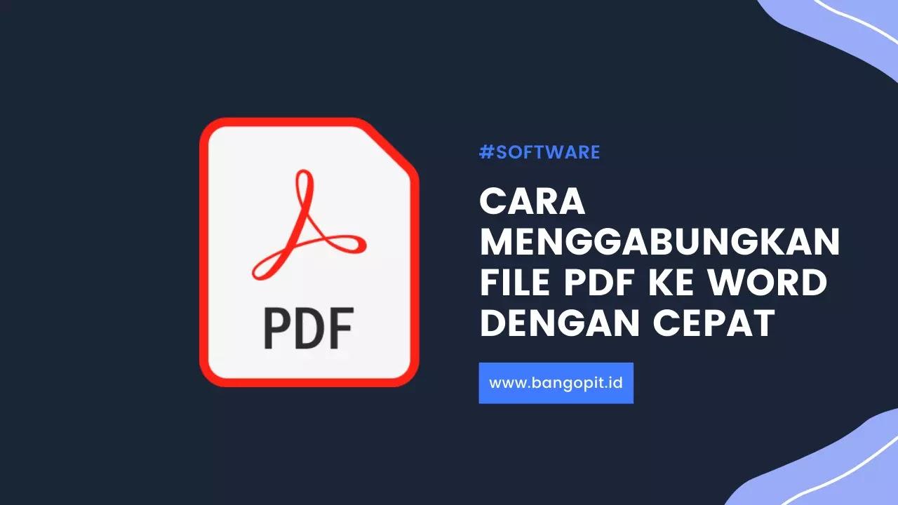 Cara Menggabungkan File PDF ke Word Dengan Cepat