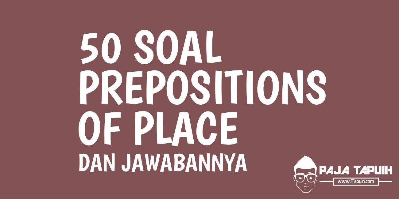 50 Soal Prepositions of Place Beserta Kunci Jawabannya