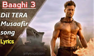 Dil Tera Musafir Song Lyrics   Baaghi 3 Movie 2020