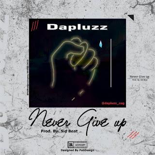MUSIC: Dapluzz Osha – Never Give Up