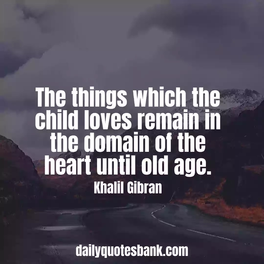 Khalil Gibran Quotes On Children That Will Make You Wise