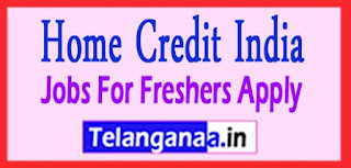 Home Credit India Recruitment 2017 Jobs For Freshers Apply