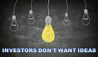 Investors don't want your IDEA