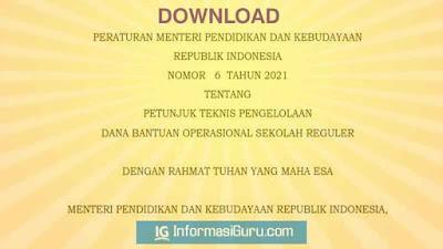 Download Permendikbud Nomor 6 Tahun 2021 Tentang Petunjuk Teknis/ Juknis BOS Reguler Pada SD SMP SMA SMK Tahun 2021 I PDF