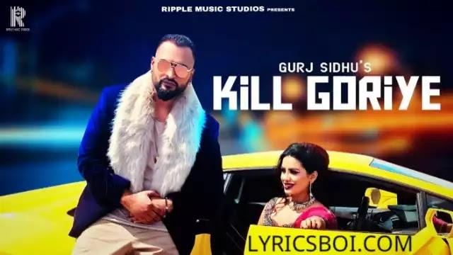 Kill Goriye Lyrics Gurj Sidhu
