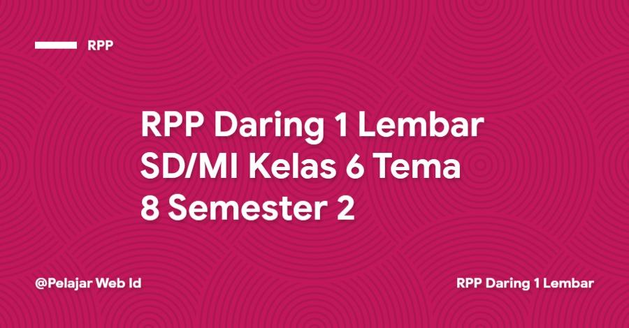 Download RPP Daring 1 Lembar SD/MI Kelas 6 Tema 8 Semester 2