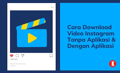 Cara Download Video Instagram Tanpa Aplikasi & Dengan Aplikasi