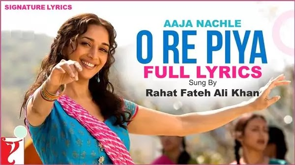 O RE PIYA Lyrics - Rahat Fateh Ali Khan - AAJA NACHLE