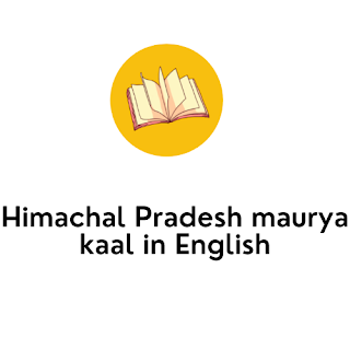 Himachal Pradesh maurya kaal in English