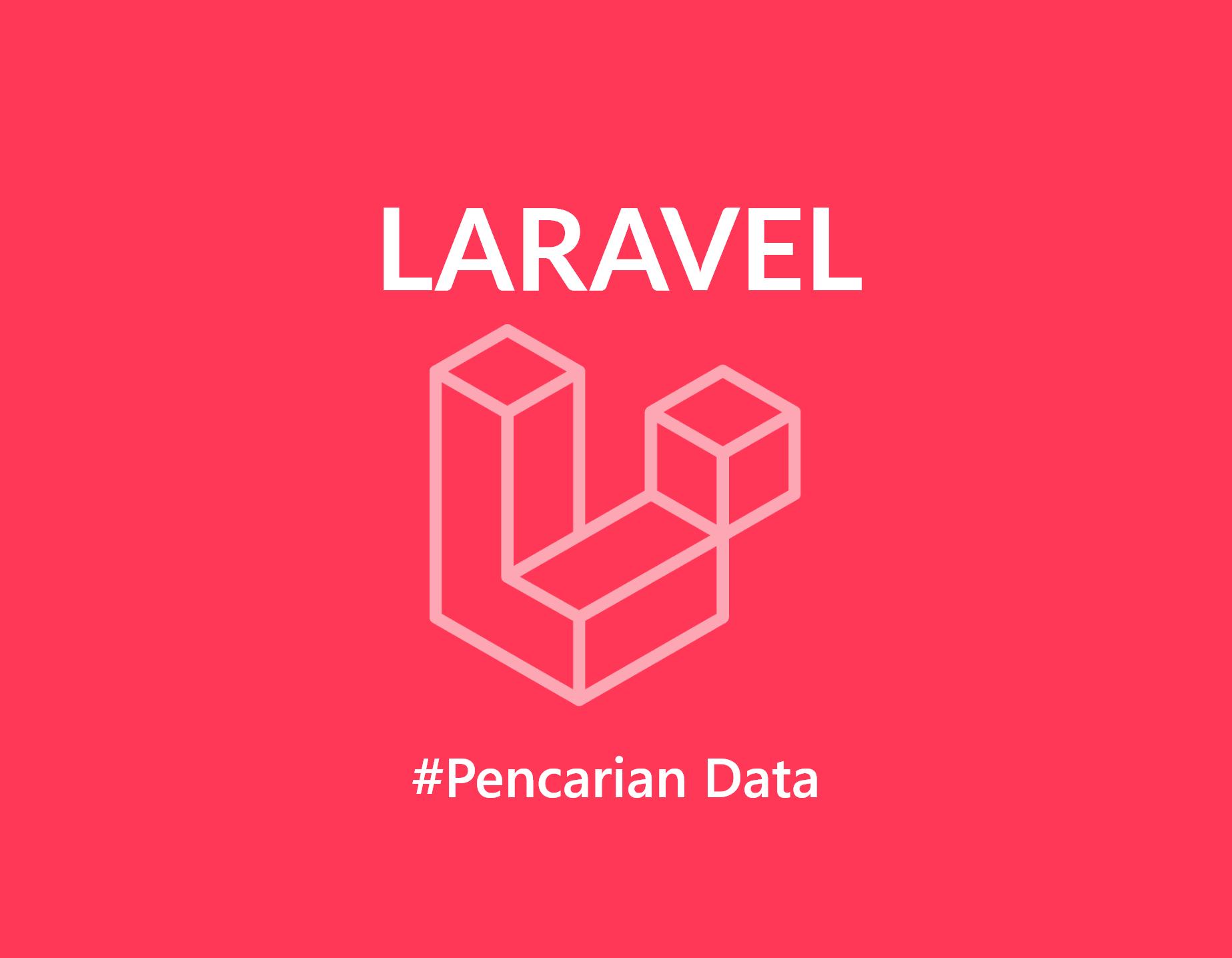 Tutorial Laravel Cara Membuat Pencarian (Search Data)