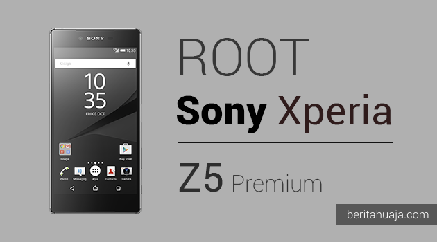 How To Root Sony Xperia Z5 Premium And Install TWRP Recovery
