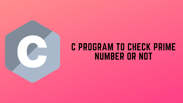 C Program to Check Prime Number or Not