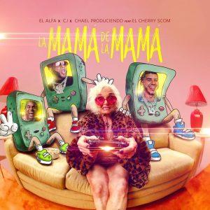 El Alfa Ft. CJ Y El Cherry Scom – La Mama De La Mama