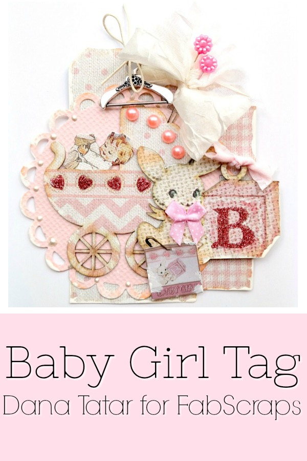 Mixed Media Baby Girl Tag Tutorial by Dana Tatar for FabScraps