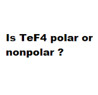 Is TeF4 polar or nonpolar ?