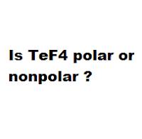 Is TeF4 polar or nonpolar ?