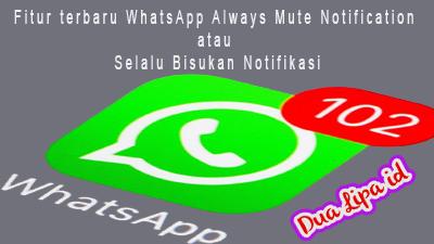 Fitur terbaru WhatsApp Always Mute Notification atau Selalu Bisukan Notifikasi