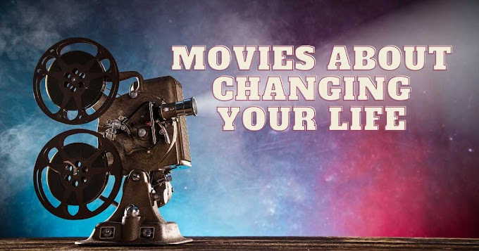 20 Inspiring Movies About Changing Your Life