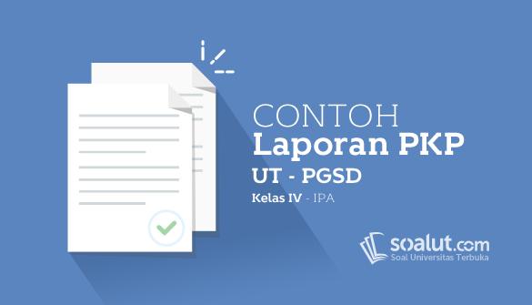 Contoh Laporan PKP UT PGSD Kelas IV Mata Pelajaran IPA