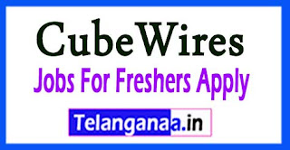 CubeWires Recruitment 2017 Jobs For Freshers Apply