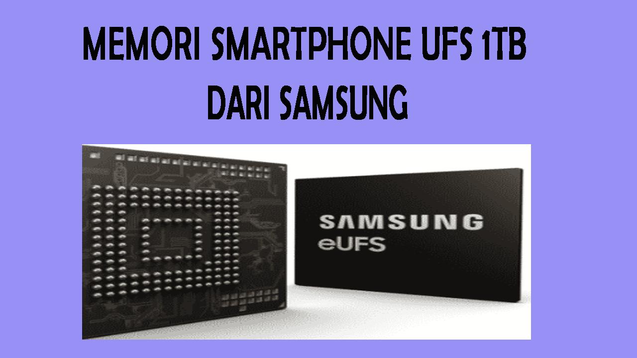 Memori Smartphone UFS 1TB Pertama Di Dunia Dari Samsung