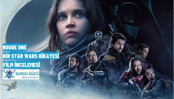 Rogue One: Bir Star Wars Hikayesi Film Konusu, Oyuncuları, İncelemesi