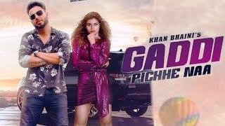 Gaddi Pichhe Naa Lyrics in Punjabi & English - Khan Bhaini | Shipra Goyal