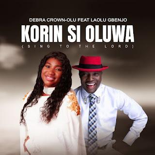 Debra Crown-Olu | Korin Si Oluwa | Feat. Laolu Gbenjo [@Debraolu]