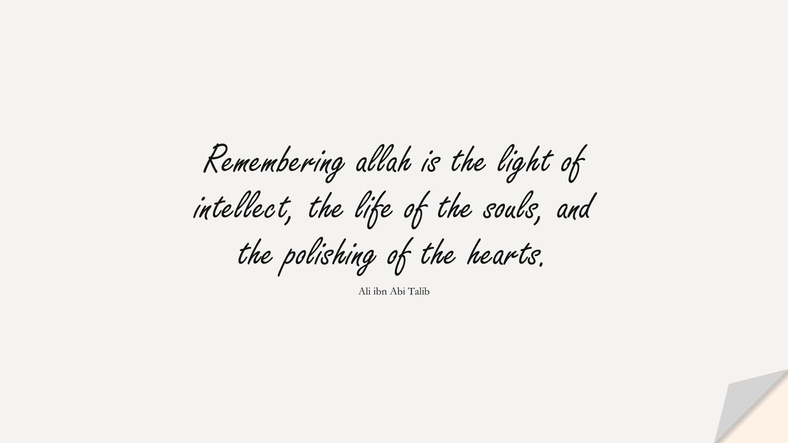 Remembering allah is the light of intellect, the life of the souls, and the polishing of the hearts. (Ali ibn Abi Talib);  #AliQuotes