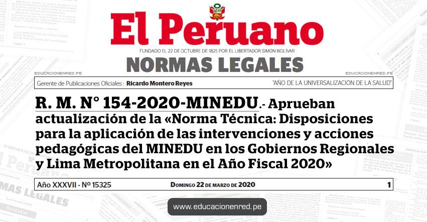 R. M. N° 154-2020-MINEDU.- Aprueban actualización de la «Norma Técnica: Disposiciones para la aplicación de las intervenciones y acciones pedagógicas del Ministerio de Educación en los Gobiernos Regionales y Lima Metropolitana en el Año Fiscal 2020»