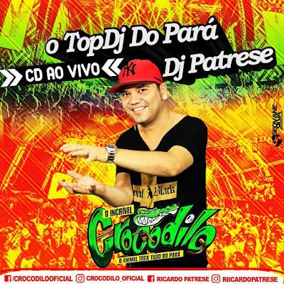 CD AO VIVO CROCODILO PARÁ CLUBE 08-04-2017 DJ PATRESE