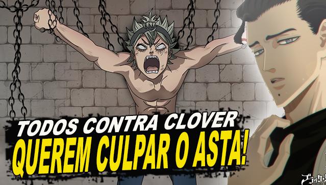 VÃO JOGAR TODA A CULPA NO ASTA! CLOVER CONTRA TODOS! Black Clover 216