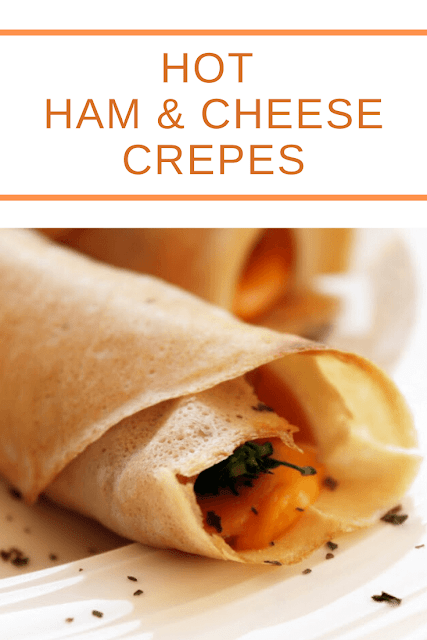 Hot Ham & Cheese Crepes - 2 Variations