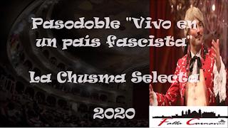 """Pasodoble """"Vivo en un pais fascista"""". Comparsa """"La Chusma Selecta"""" (2020) con Letra"""