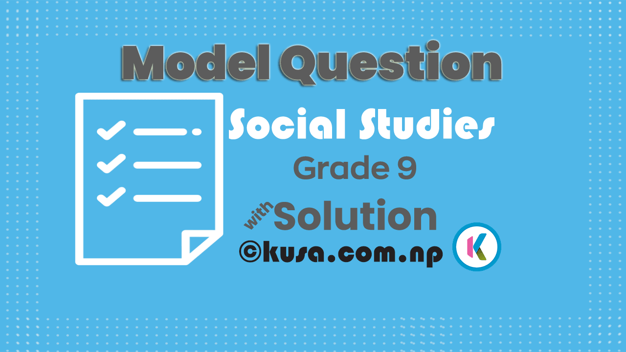 Grade-9-Social-Studies-Model-Question-2074-2017-With-Solution