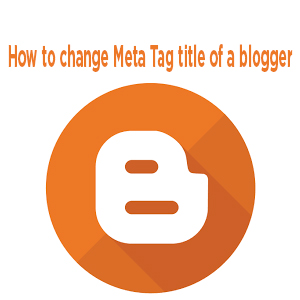 How to change Meta Tag title of a blogger