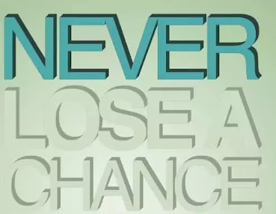 Never Loose a chance