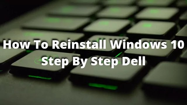 How To Reinstall Windows 10 Step By Step Dell