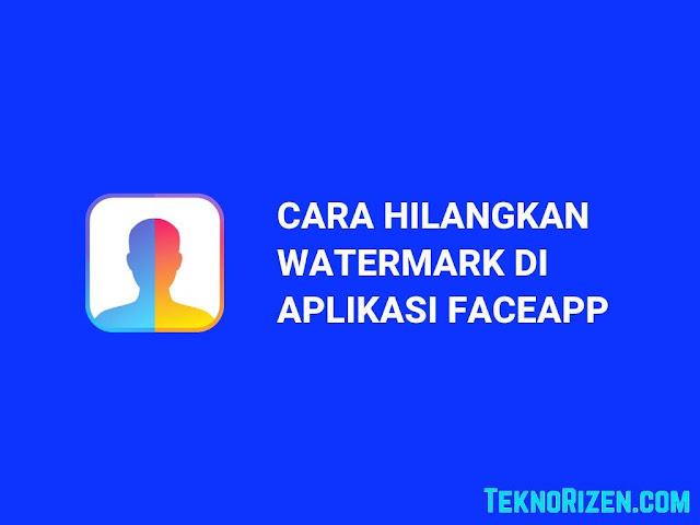 Cara Menghilangkan Watermark FaceApp di Android
