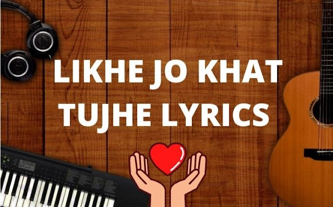 LIKHE JO KHAT TUJHE (लिखे जो खत तुझे) LYRICS - Arjit Singh