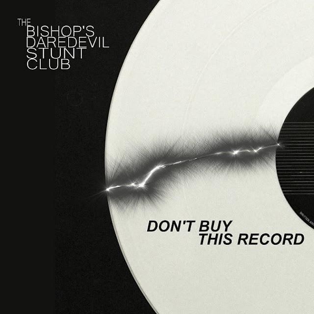 "Bishop's Daredevil Stunt Club Drop New Album ""Don't Buy This Record"""