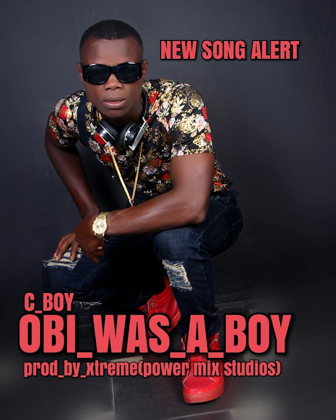 NEW MUSIC  C BOY OBI WAS A BOY prod by xtreme
